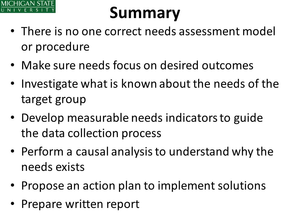 Summary There is no one correct needs assessment model or procedure