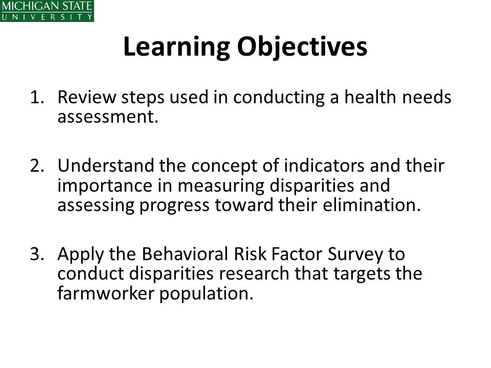 Learning Objectives Review steps used in conducting a health needs assessment.