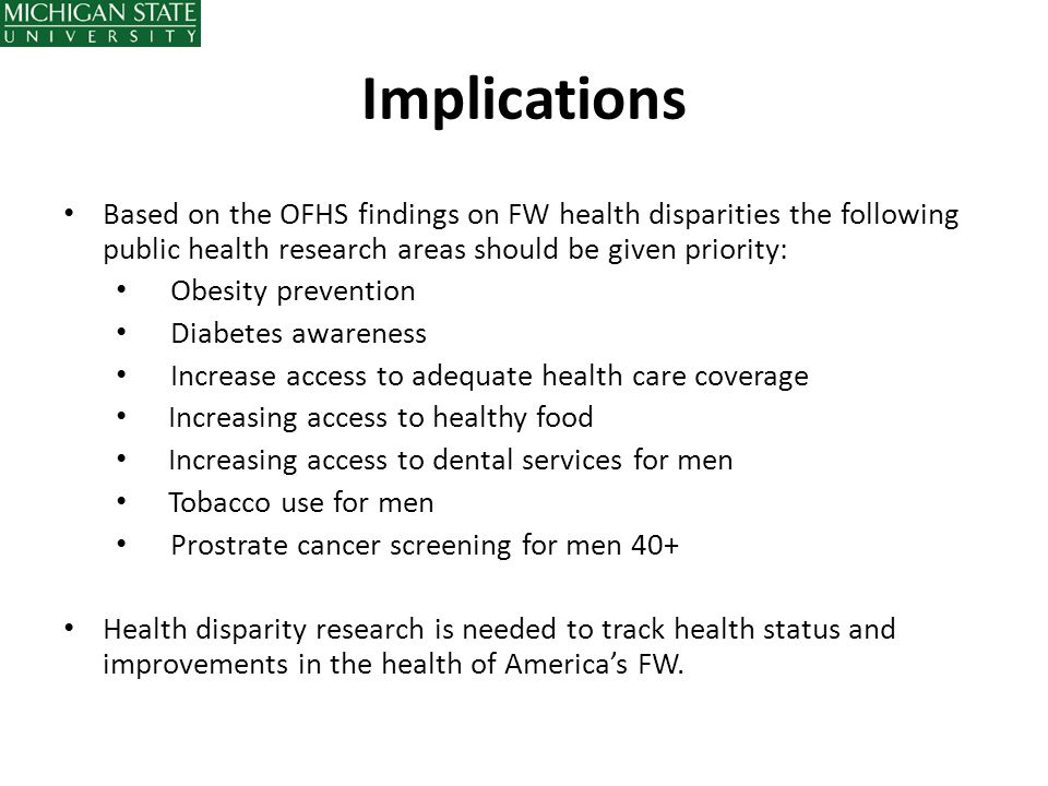 Implications Based on the OFHS findings on FW health disparities the following public health research areas should be given priority: