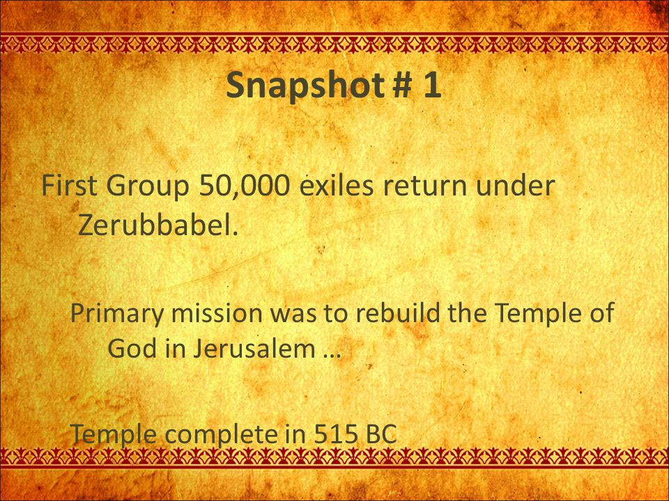 Snapshot # 1 First Group 50,000 exiles return under Zerubbabel.