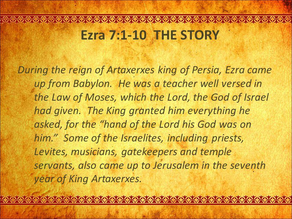 Ezra 7:1-10 THE STORY