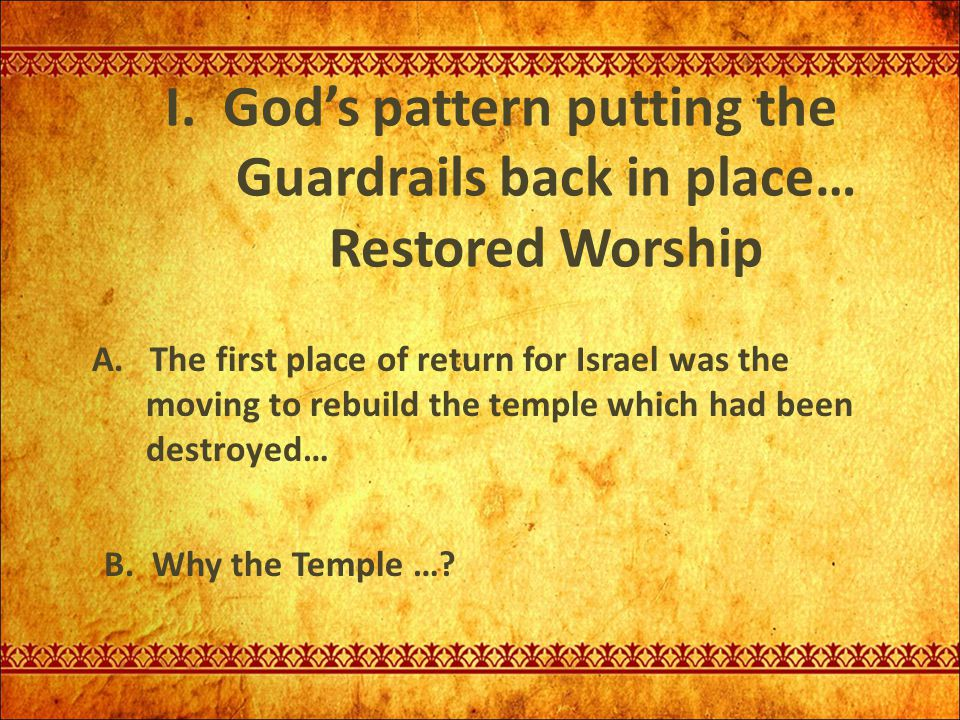 I. God's pattern putting the Guardrails back in place… Restored Worship