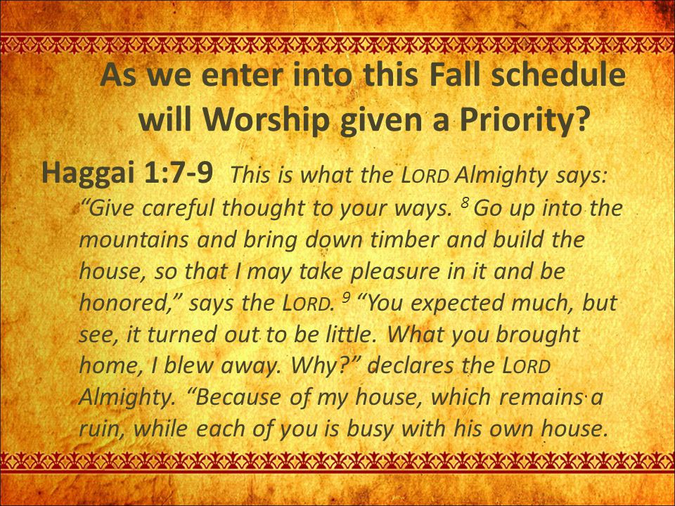 As we enter into this Fall schedule will Worship given a Priority