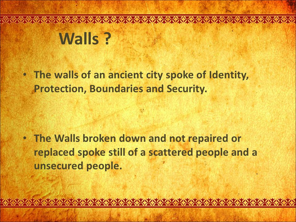 Walls The walls of an ancient city spoke of Identity, Protection, Boundaries and Security.