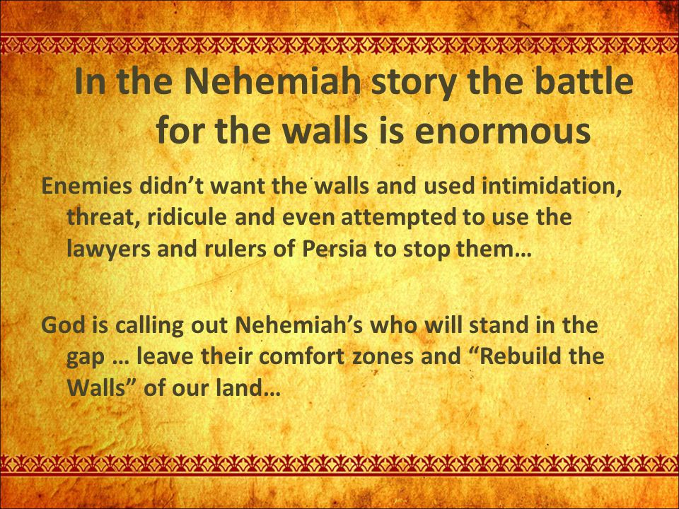 In the Nehemiah story the battle for the walls is enormous