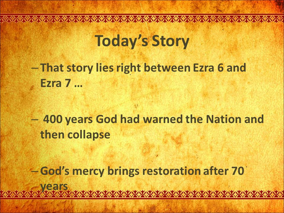 Today's Story That story lies right between Ezra 6 and Ezra 7 …