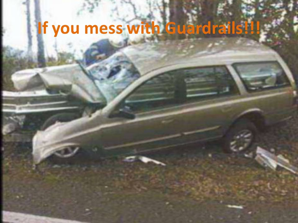 If you mess with Guardrails!!!