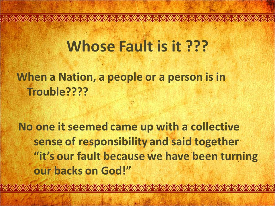 Whose Fault is it When a Nation, a people or a person is in Trouble