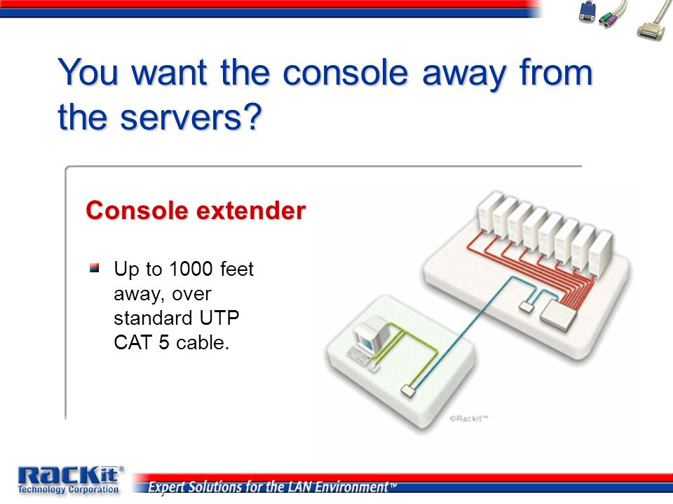 You want the console away from the servers
