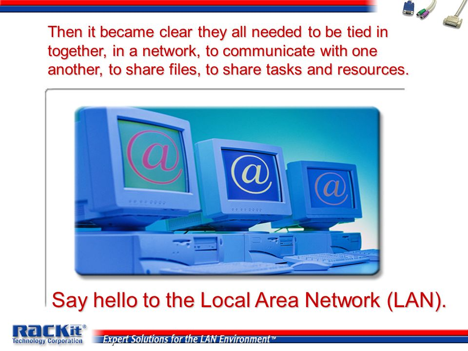 Say hello to the Local Area Network (LAN).