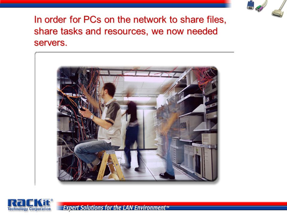 In order for PCs on the network to share files, share tasks and resources, we now needed servers.