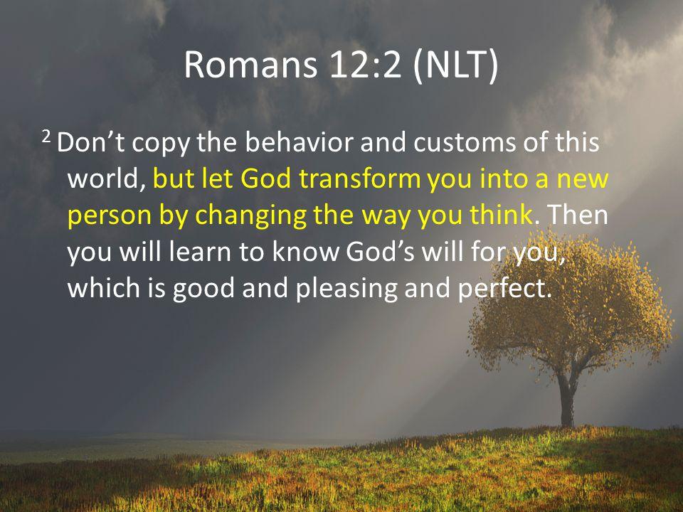 Romans 12:2 (NLT)