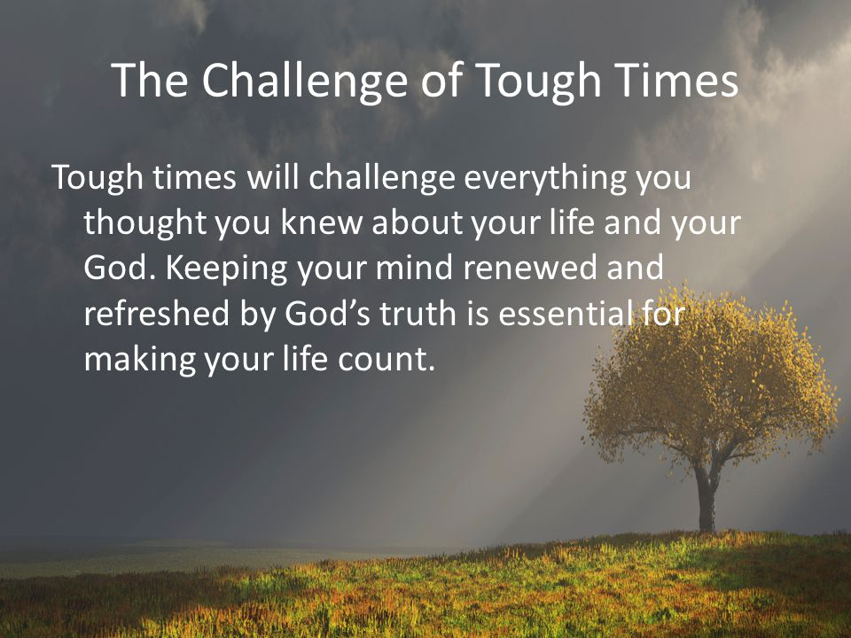 The Challenge of Tough Times