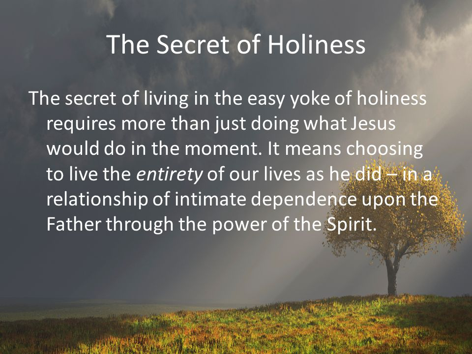 The Secret of Holiness