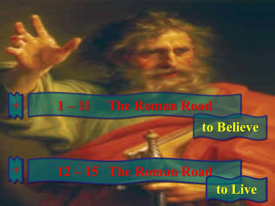 + 1 – 11 The Roman Road to Believe + 12 – 15 The Roman Road to Live