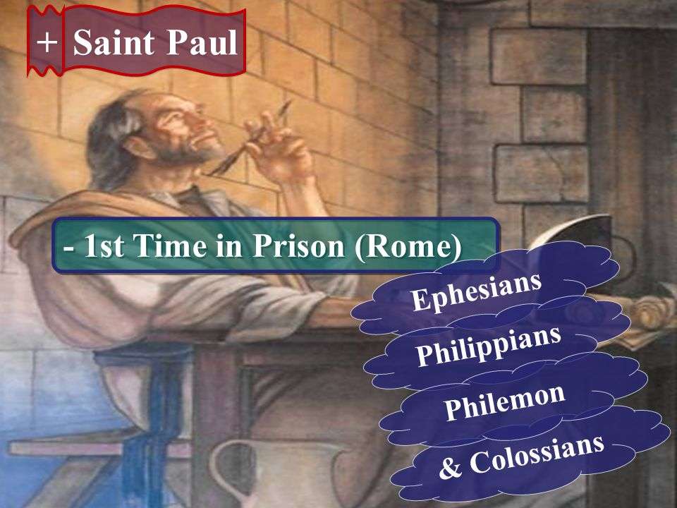 + Saint Paul - 1st Time in Prison (Rome) Ephesians Philippians