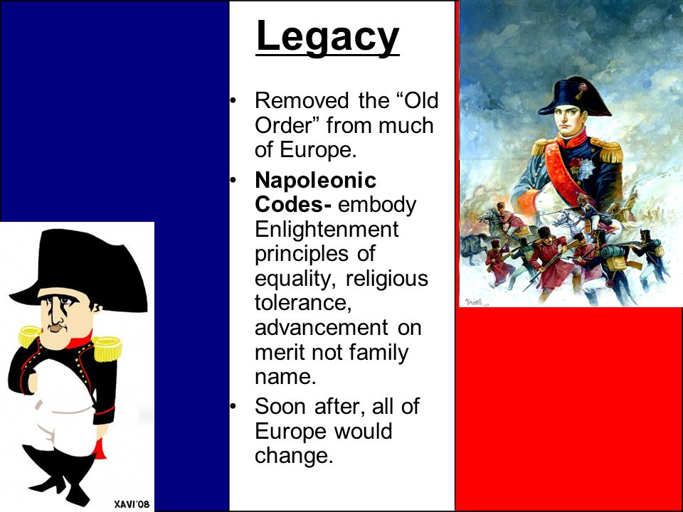 Legacy Removed the Old Order from much of Europe.