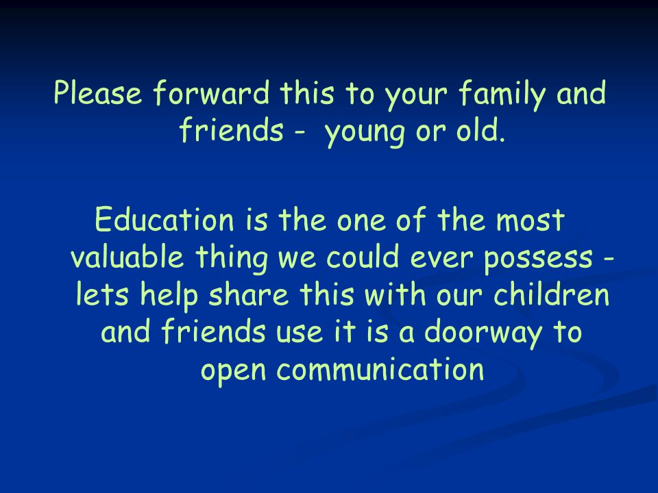 Please forward this to your family and friends - young or old.
