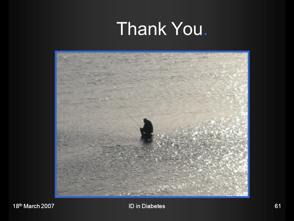 Thank You. 18th March 2007 ID in Diabetes