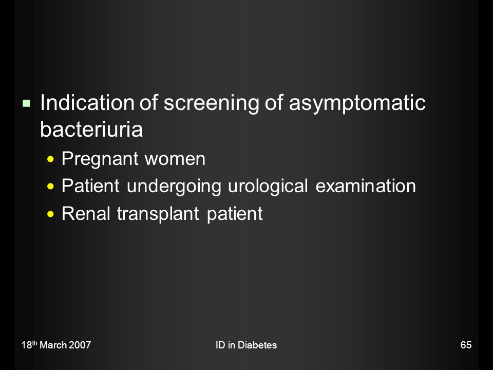 Indication of screening of asymptomatic bacteriuria