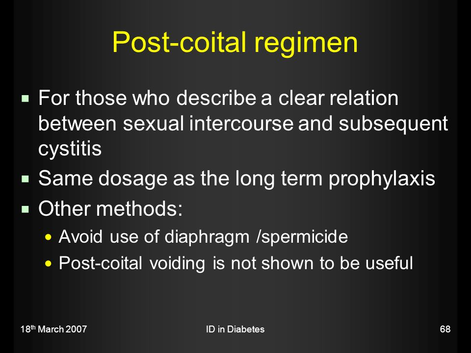 Post-coital regimen For those who describe a clear relation between sexual intercourse and subsequent cystitis.