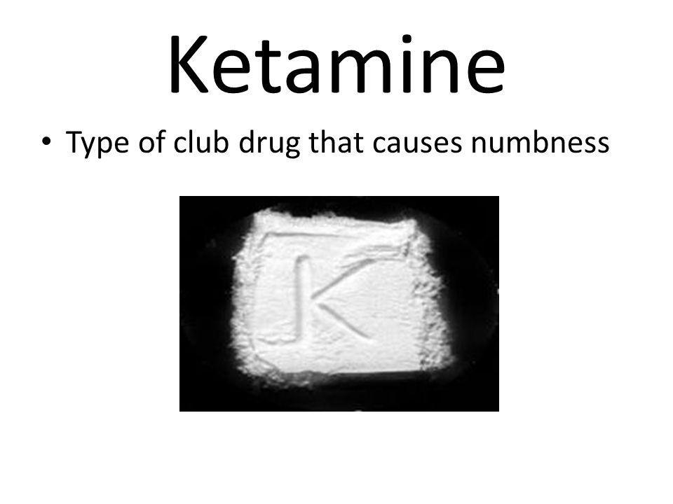 Ketamine Type of club drug that causes numbness