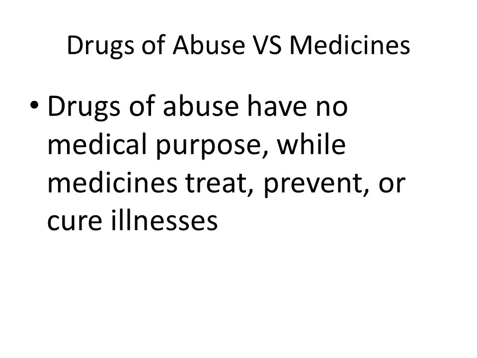 Drugs of Abuse VS Medicines