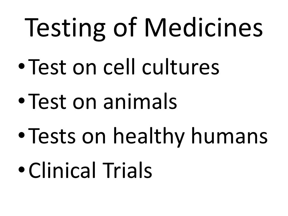 Testing of Medicines Test on cell cultures Test on animals