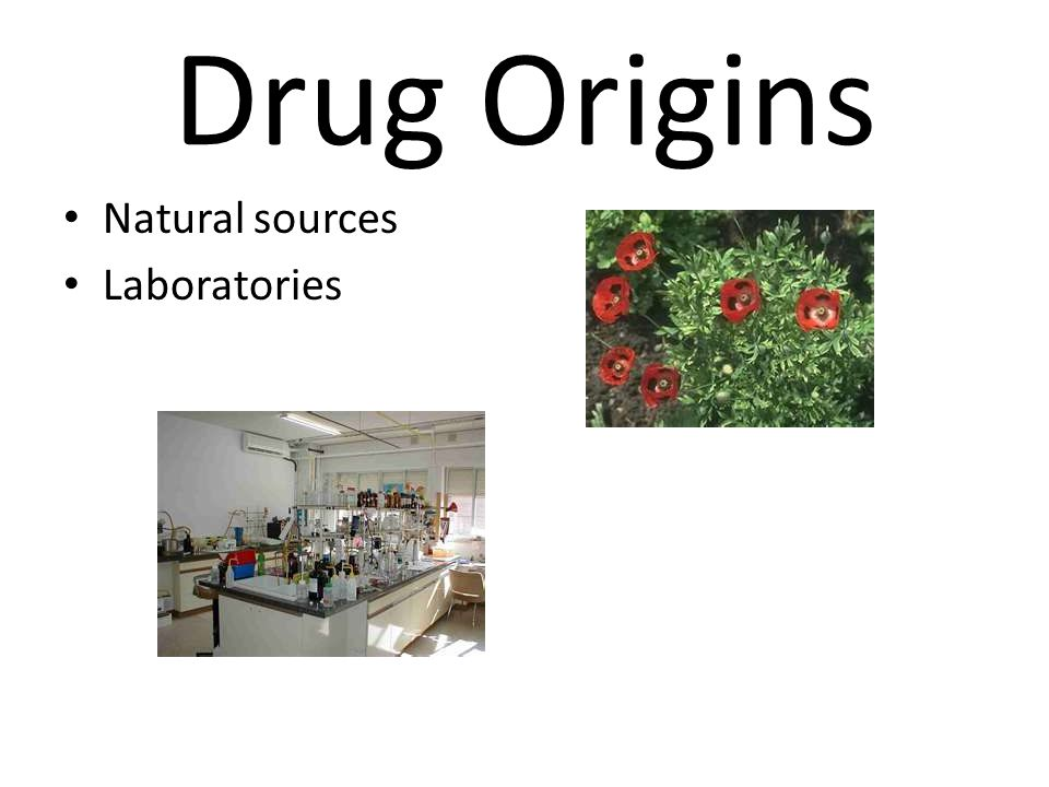 Drug Origins Natural sources Laboratories