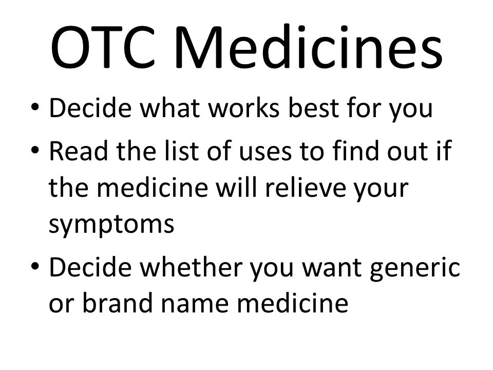 OTC Medicines Decide what works best for you