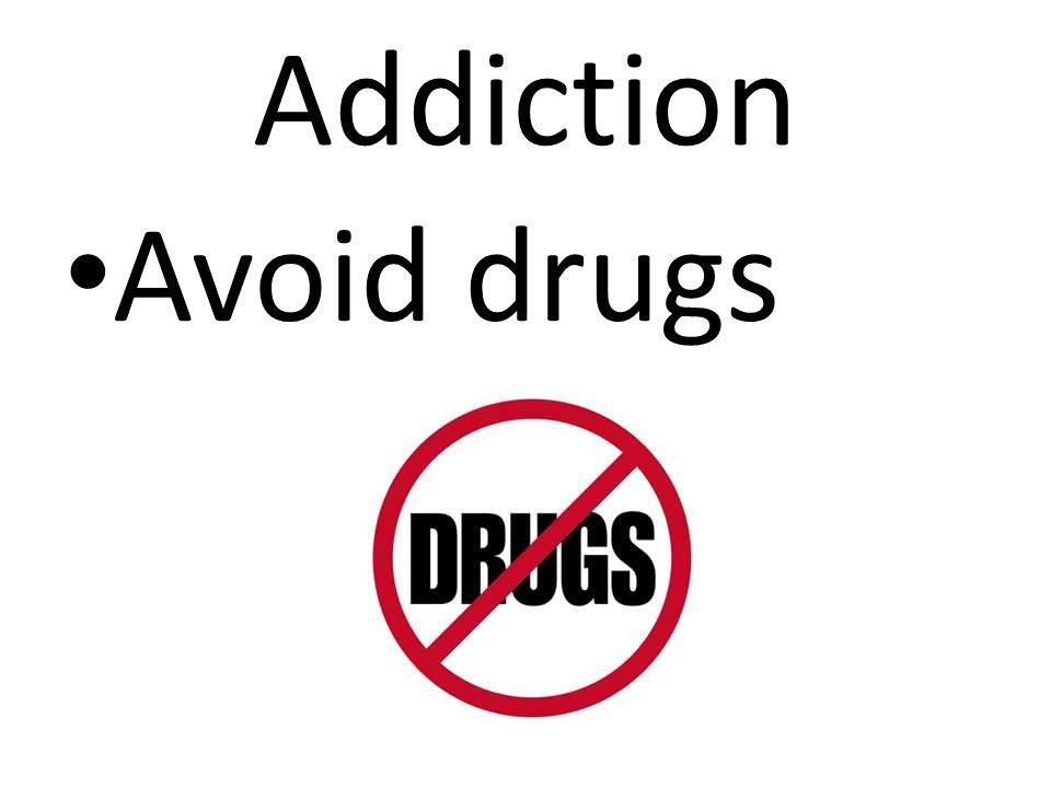 Addiction Avoid drugs