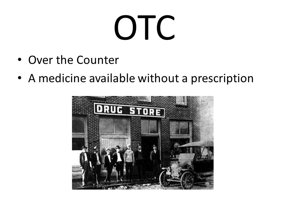 OTC Over the Counter A medicine available without a prescription