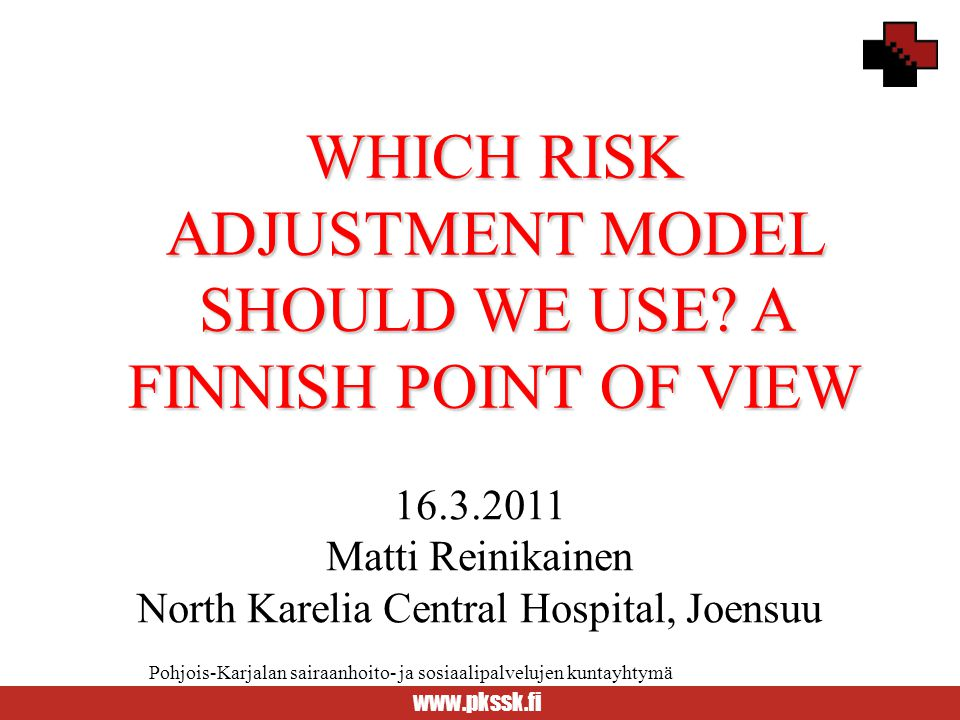 WHICH RISK ADJUSTMENT MODEL SHOULD WE USE A FINNISH POINT OF VIEW