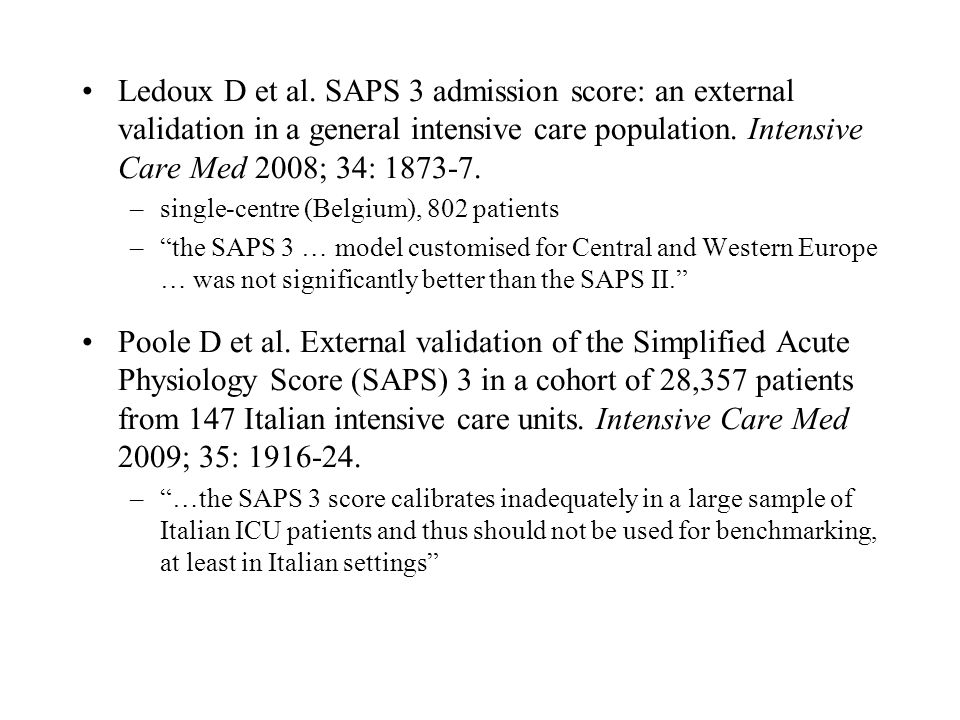 Ledoux D et al. SAPS 3 admission score: an external validation in a general intensive care population. Intensive Care Med 2008; 34: 1873-7.