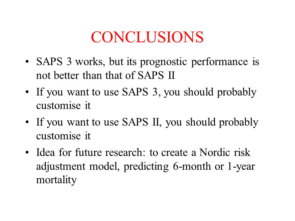 CONCLUSIONS SAPS 3 works, but its prognostic performance is not better than that of SAPS II.