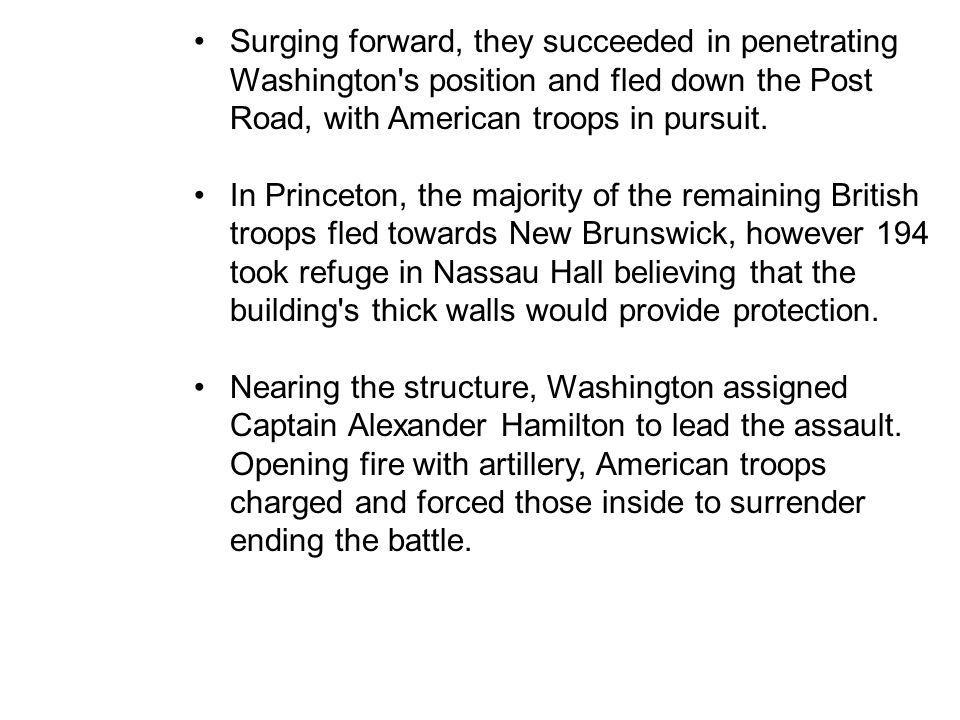 Surging forward, they succeeded in penetrating Washington s position and fled down the Post Road, with American troops in pursuit.