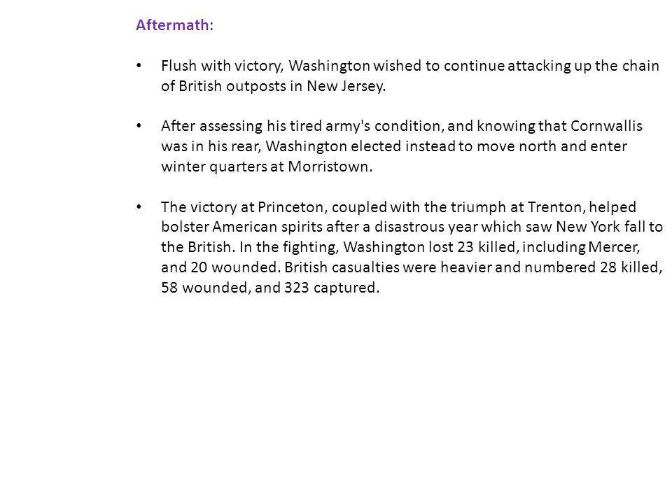 Aftermath: Flush with victory, Washington wished to continue attacking up the chain of British outposts in New Jersey.