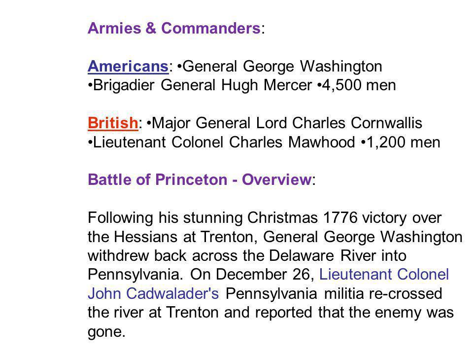 Armies & Commanders: Americans: •General George Washington. •Brigadier General Hugh Mercer •4,500 men.