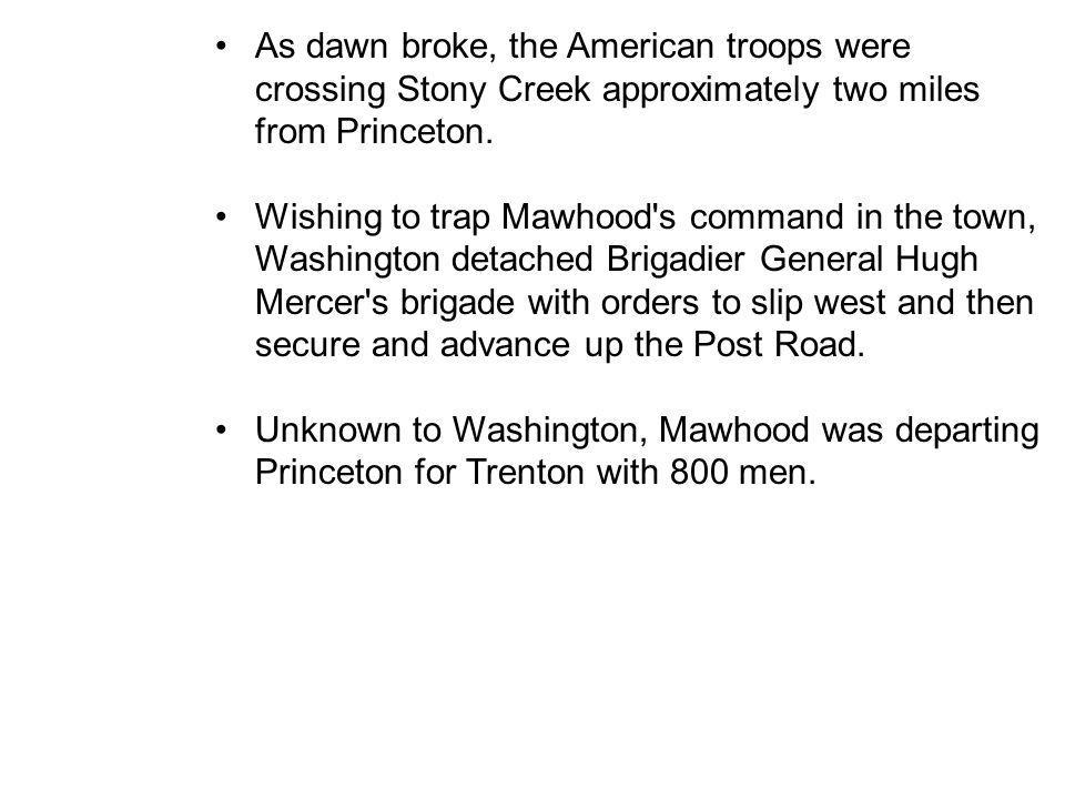 As dawn broke, the American troops were crossing Stony Creek approximately two miles from Princeton.