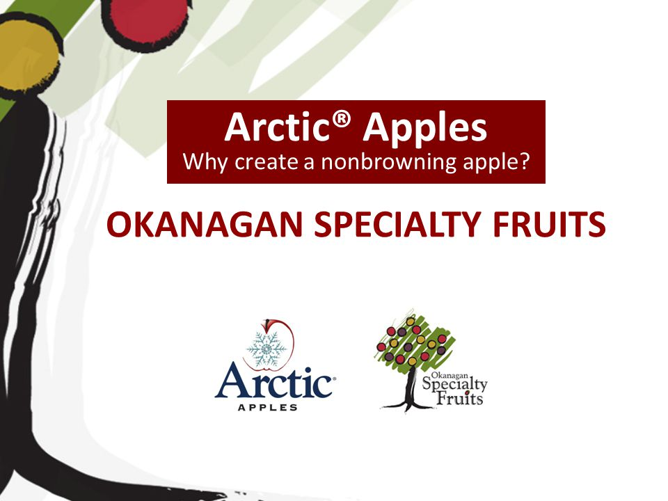 Arctic® Apples OKANAGAN SPECIALTY FRUITS