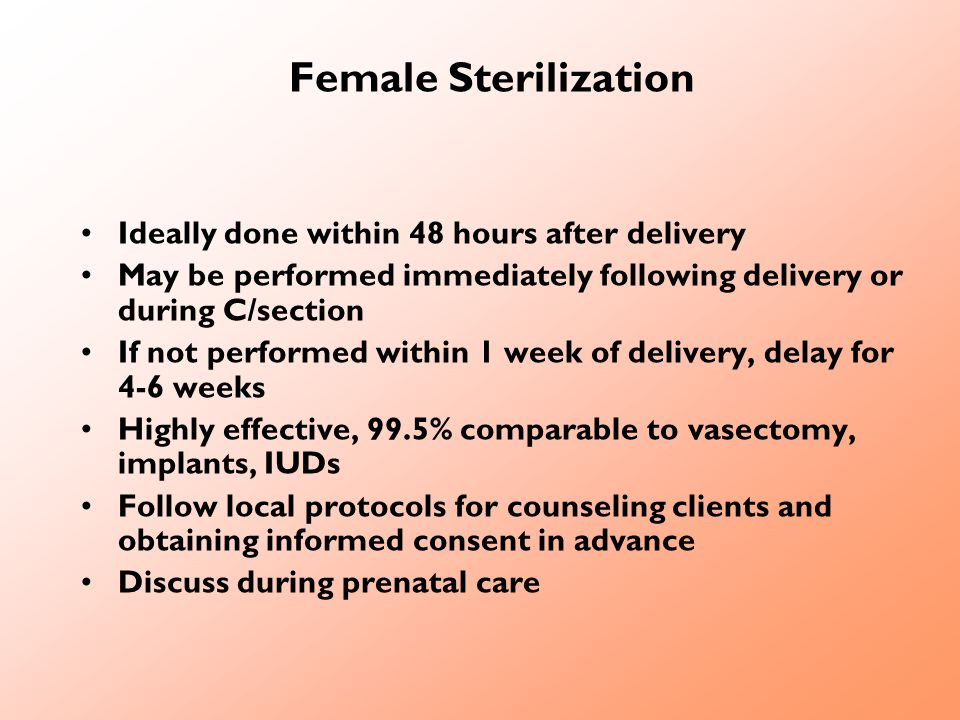Female Sterilization Ideally done within 48 hours after delivery