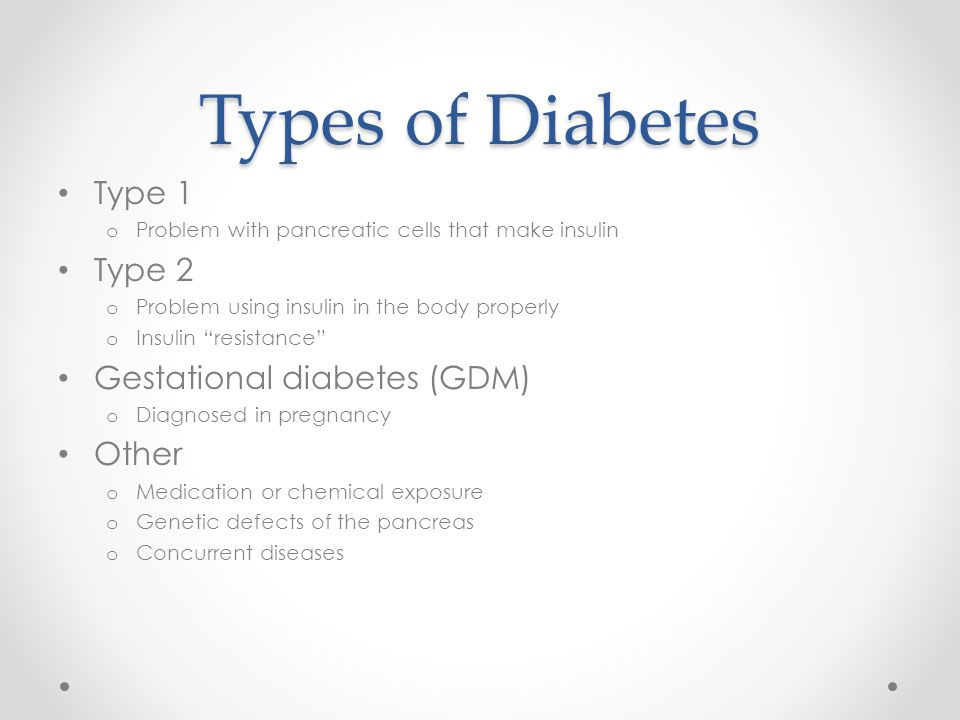 Types of Diabetes Type 1 Type 2 Gestational diabetes (GDM) Other