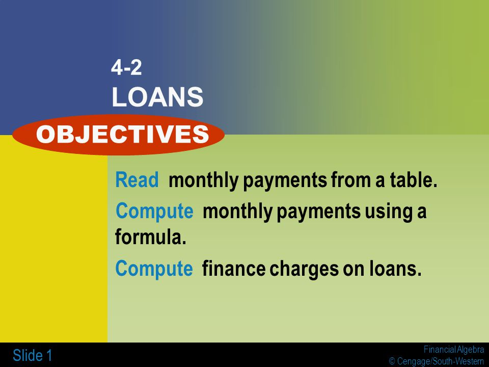 OBJECTIVES 4-2 LOANS Read monthly payments from a table.