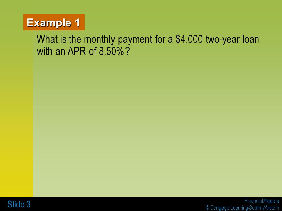 Example 1 What is the monthly payment for a $4,000 two-year loan with an APR of 8.50%