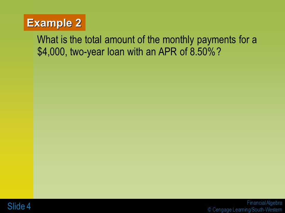 Example 2 What is the total amount of the monthly payments for a $4,000, two-year loan with an APR of 8.50%