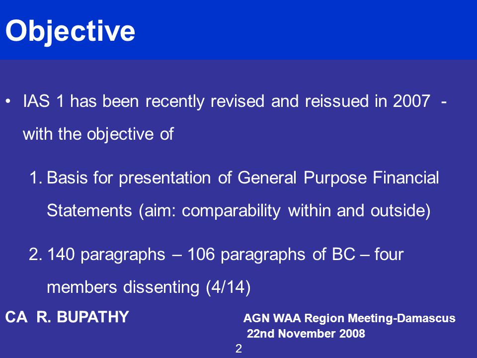 Objective IAS 1 has been recently revised and reissued in 2007 - with the objective of.
