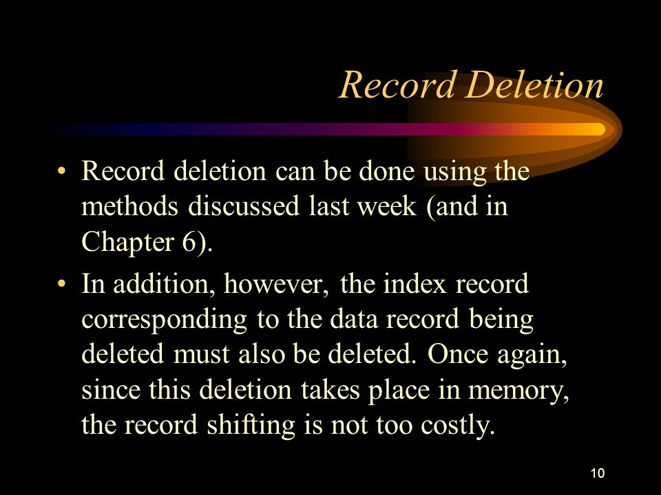 Record Deletion Record deletion can be done using the methods discussed last week (and in Chapter 6).