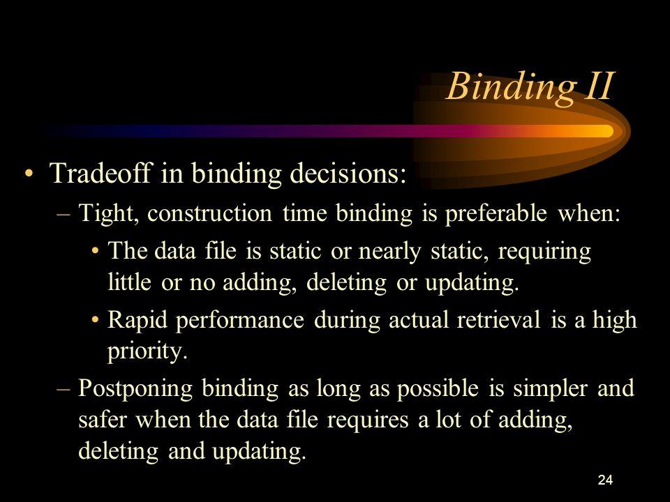 Binding II Tradeoff in binding decisions: