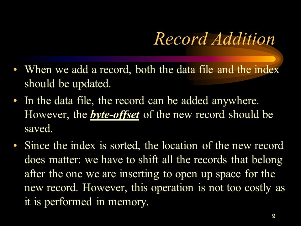 Record Addition When we add a record, both the data file and the index should be updated.