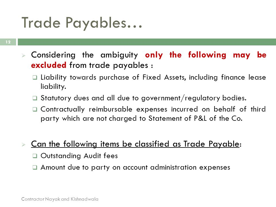 Trade Payables… Considering the ambiguity only the following may be excluded from trade payables :